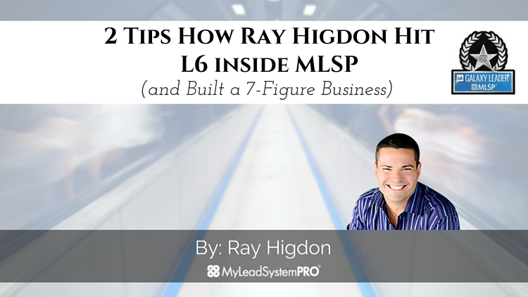 2 Tips How Ray Higdon Hit L6 inside MLSP (and Built a 7-Figure Business)