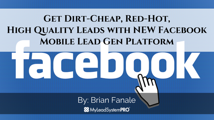 Get Dirt-Cheap, High-Quality Leads with NEW FaceBook Mobile Lead Generation Platform