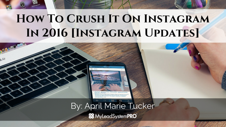 Instagram Updates! How To Crush It On Instagram In 2016
