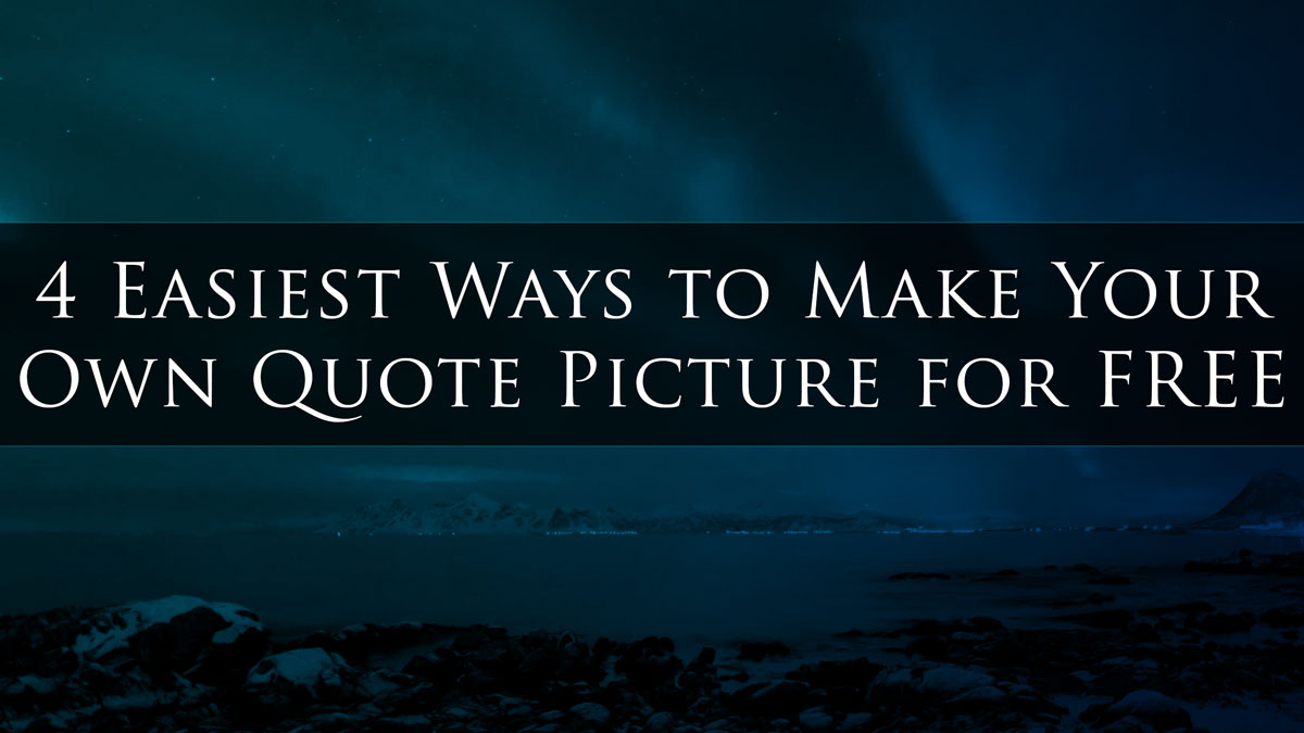 Make Your Own Quote Inspiration 4 Easiest Ways To Make Your Own Quote Picture For Free • My Lead
