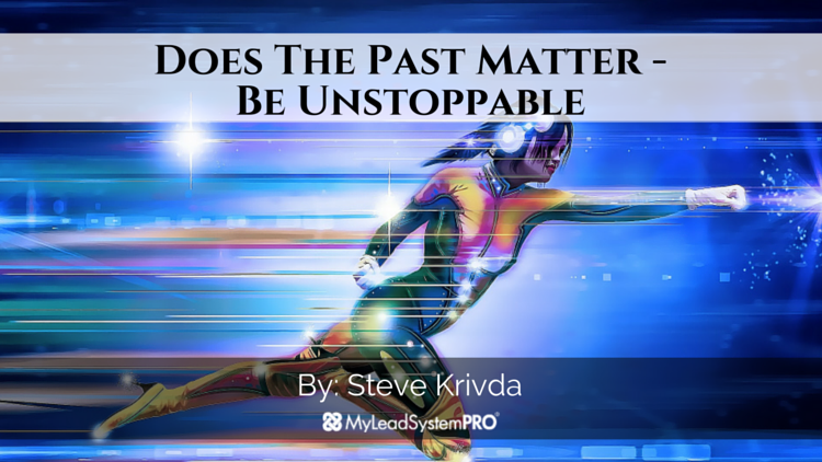 Does The Past Matter – Be Unstoppable
