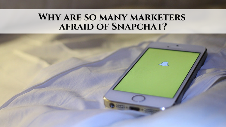 Why are so many marketers afraid of Snapchat?