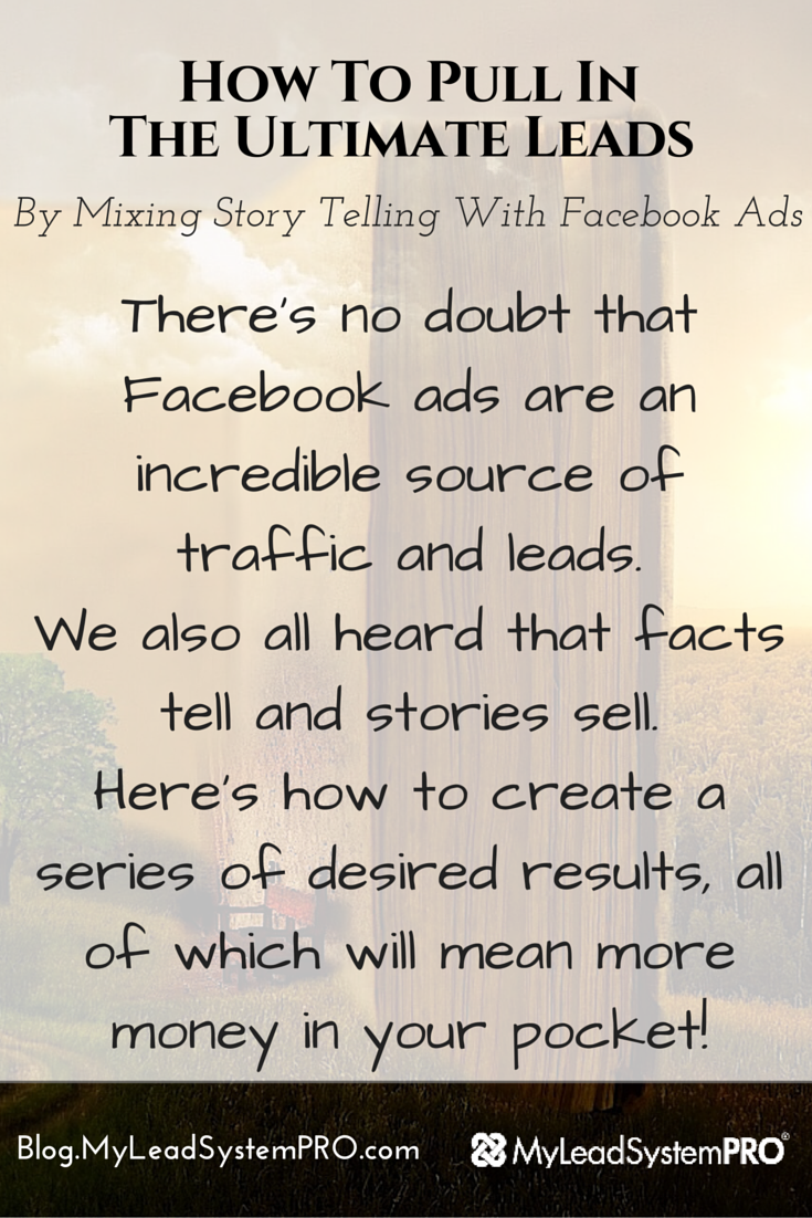 You can pull in leads for your business by mixing your stories with Facebook Ads. Here's how to create a series of desired results, all of which will mean more money in your pocket!