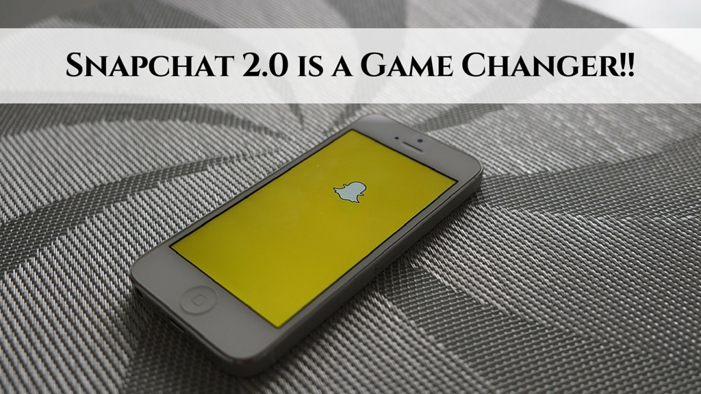 Snapchat 2.0 is a Game Changer!!