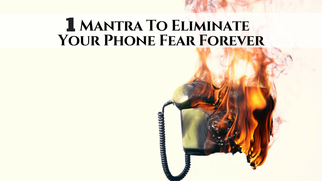 1 Mantra to Eliminate Your Phone Fear Forever