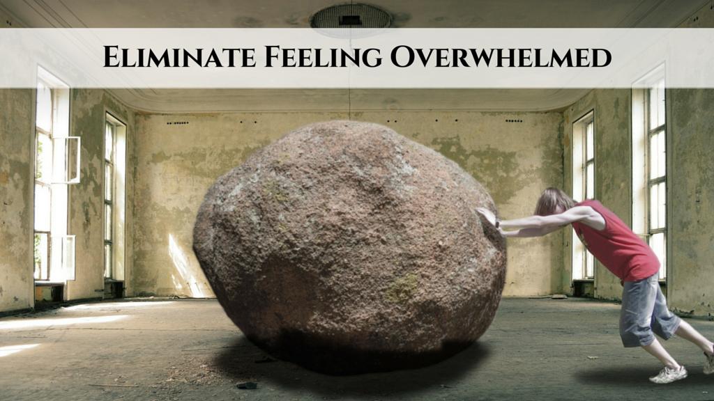 Eliminate Feeling Overwhelmed