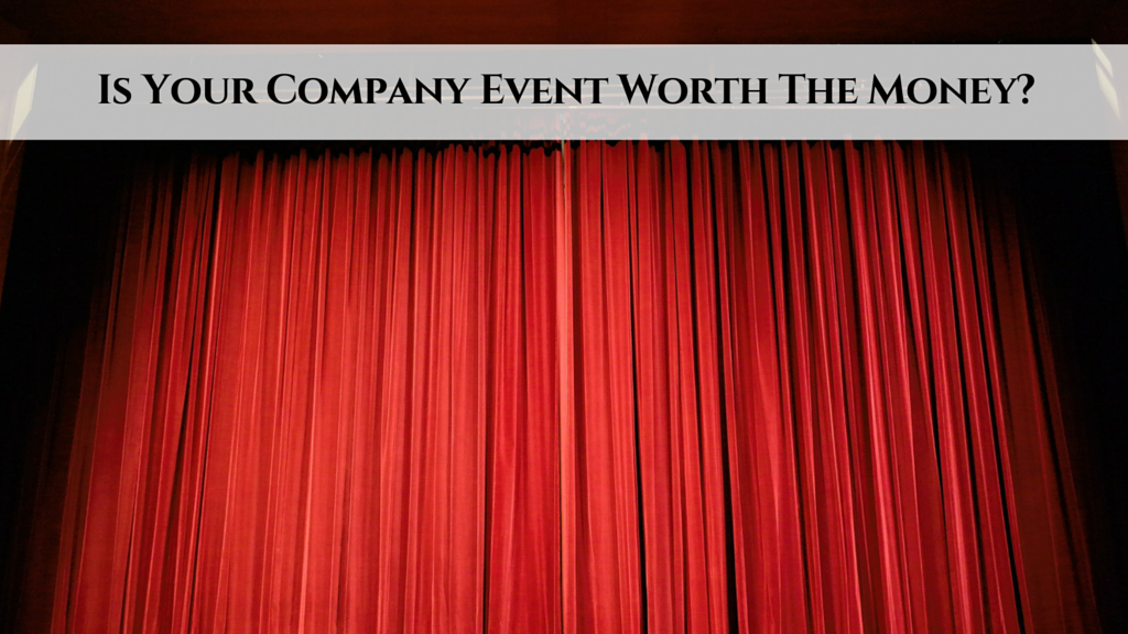 Is Your Company Event Worth The Money