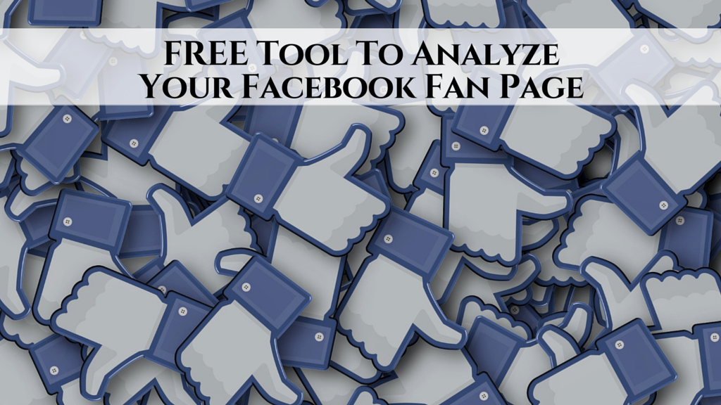 FREE Tool To Analyze Your Facebook Fan Page