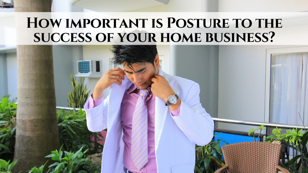 How important is Posture to the success of your home business?