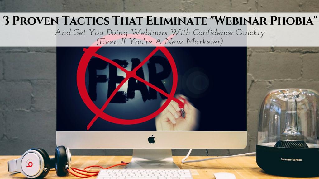 "Webinar Bootcamp Session 2: 3 Proven Tactics That Eliminate ""Webinar Phobia"""