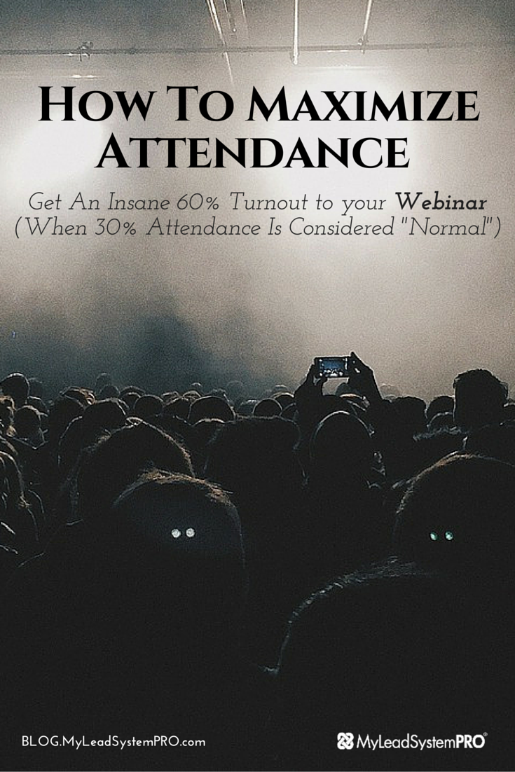 Learn How To Maximize Attendance And Get An Insane 60% Turnout! It's insane because 30% is the norm! You see, it's one thing to get people registered, it's a whole different ballgame to get them to show up. That is when the magic happens after all.