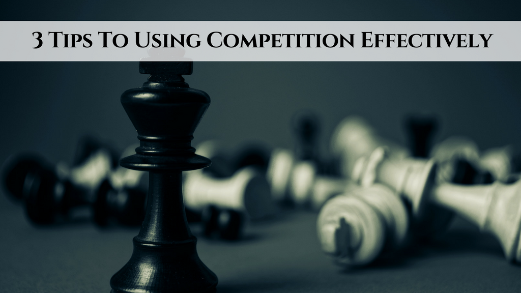 3 Tips To Using Competition Effectively