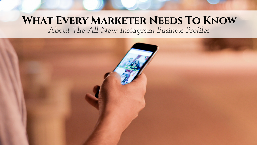 Instagram Business Profiles – What Every Marketer Needs To Know
