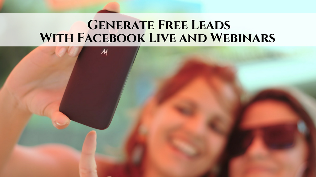 Generate Free Leads With Facebook Live and Webinars