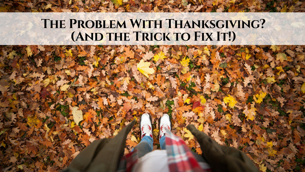The Problem With Thanksgiving? (And the Trick to Fix It!)