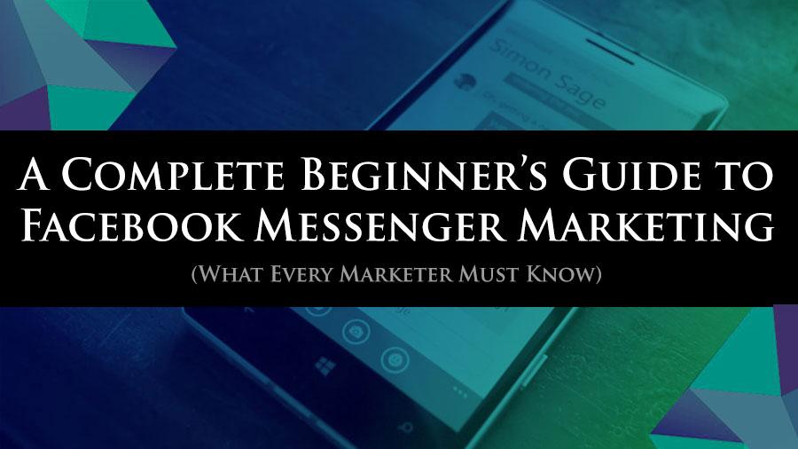 Facebook Messenger Marketing: A Complete Beginner's Guide
