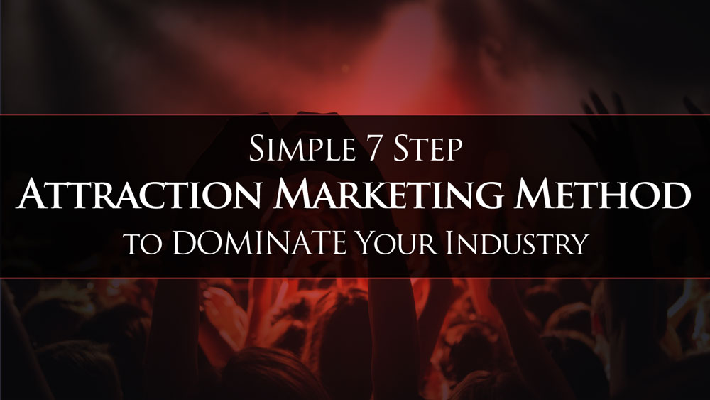 Attraction Marketing: Simple 7 Step  Method to DOMINATE Your Industry