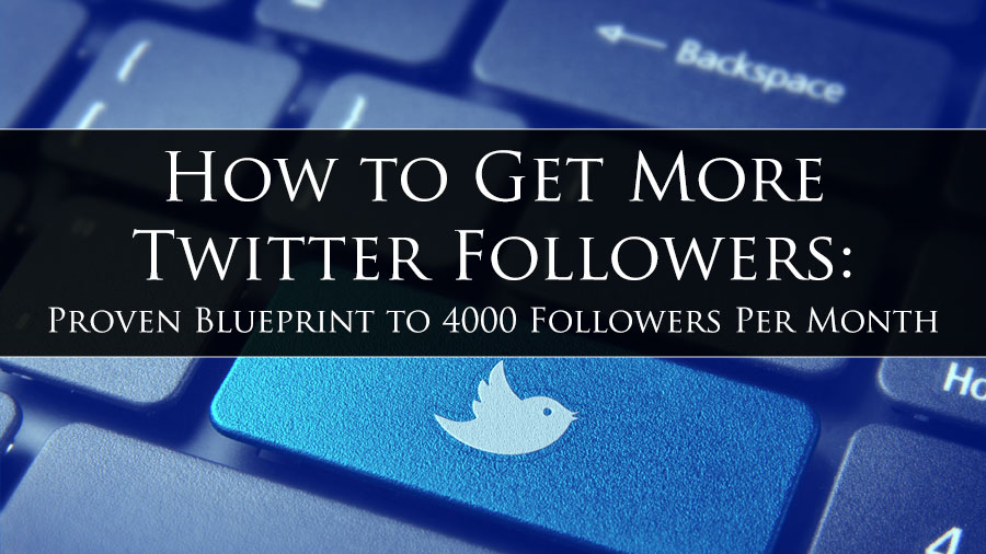 How to get more twitter followers proven blueprint to 4000 how to get more twitter followers malvernweather Gallery