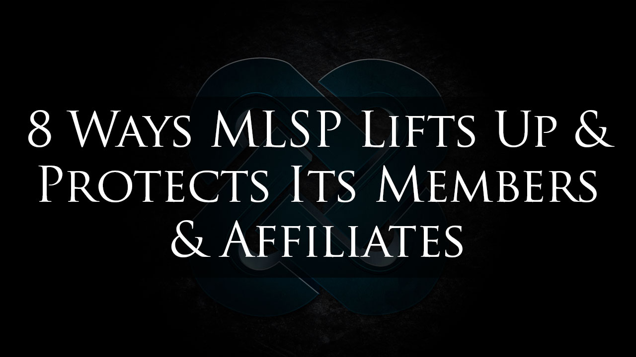 8 Ways MLSP Lifts Up & Protects Its Members and Affiliates
