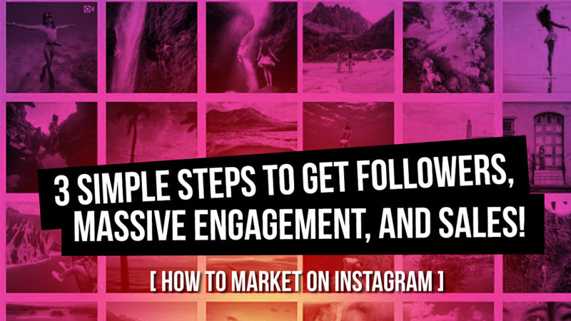How to Market on Instagram: 3 Simple Steps to Get Followers, Massive Engagement, and Sales!