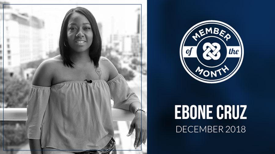 DECEMBER MEMBER OF THE MONTH: Ebone Cruz