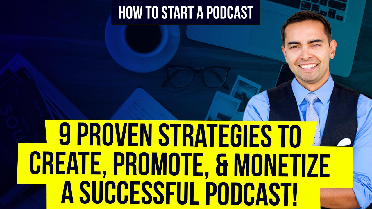 Starting a Podcast - 9 Proven Strategies to Create, Promote, & Monetize a Successful Podcast!