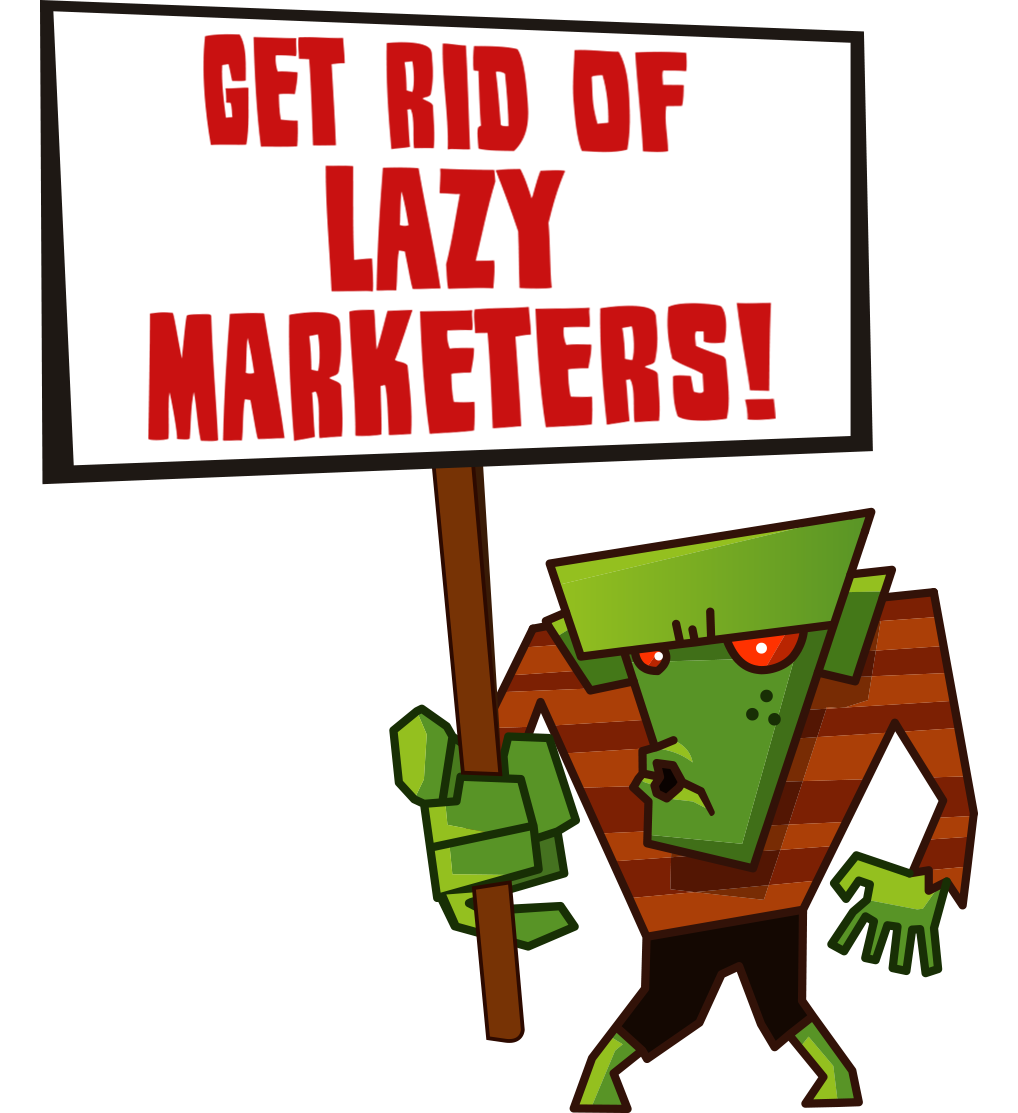 get rid of lazy marketers
