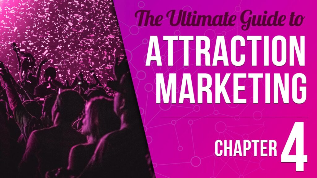 Ultimate Guide to Attraction Marketing Chapter 4